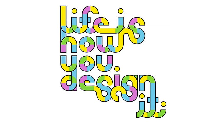 Life is How you Design It
